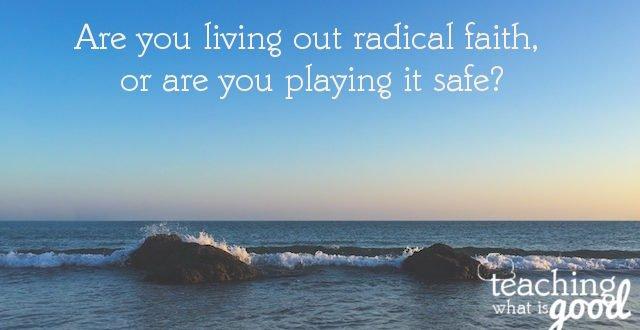 do we live out radical faith
