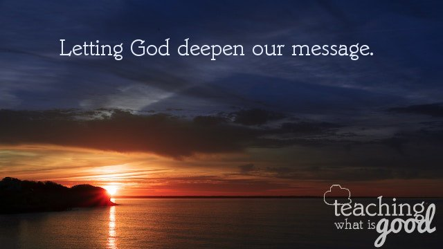 Is God deepening your message?