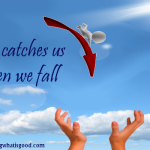 Praise when He holds or catches us.