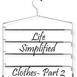 Part 2 of our Life Simplified with clothes