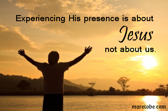 Experiencing the presence of God {More To Be}