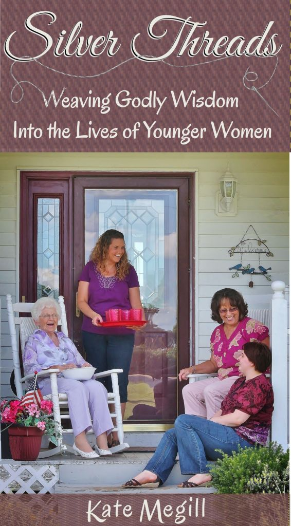Silver Threads: Weaving Godly Wisdom Into the Lives of Youger Women