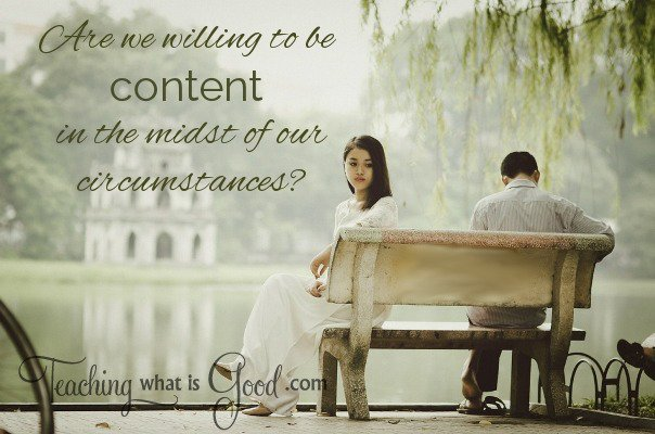 Contentment: Are we willing to be content in the midst of our circumstances?