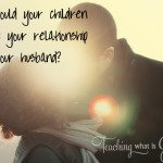 How would your chldren describe your marriage?