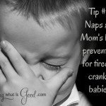 Tip #3 for Mom - naps help prevent tired and cranky babies