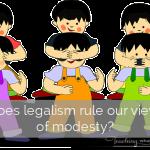 modestly/legalism bringing life or death?