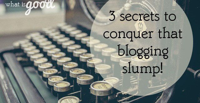 Are you in a blogging slump? Here are 3 tips to help you conquer it!