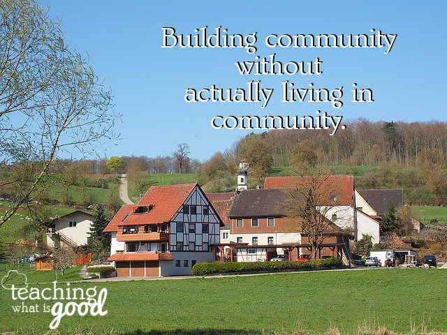 Building community without actually living IN community.