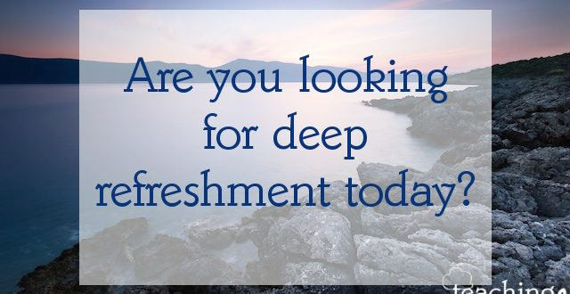 Longing for deep and victorious refreshment today?
