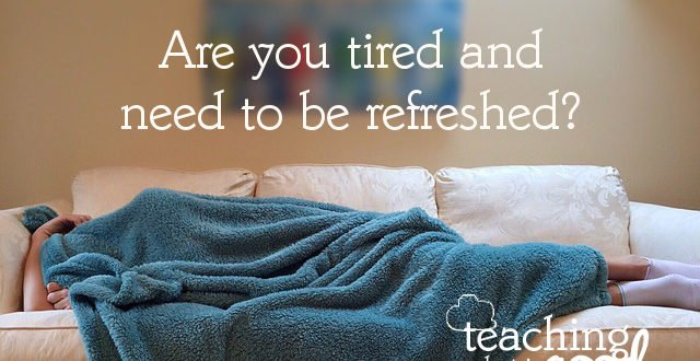 We all feel tired at times. How are you getting refreshed?