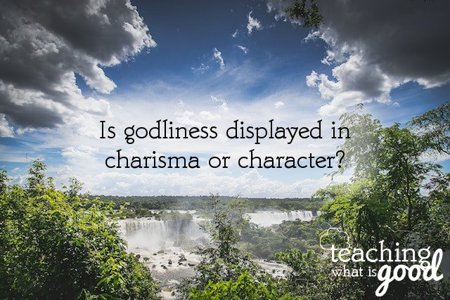 Let's give honor to character that shows Jesus, not in charisma that shows us.