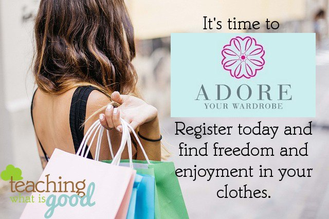 Adore Your Wardrobe Registration {Teaching What Is Good Linkup #230}